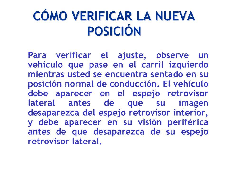 CÓMO VERIFICAR LA NUEVA POSICIÓN Para verificar el ajuste, observe un vehículo que pase en el carril izquierdo mientras usted se encuentra sentado en