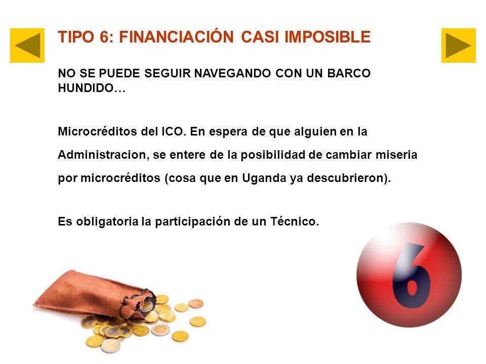 TIPO 6: FINANCIACIÓN CASI IMPOSIBLE NO SE PUEDE SEGUIR NAVEGANDO CON UN BARCO HUNDIDO… Microcréditos del ICO.