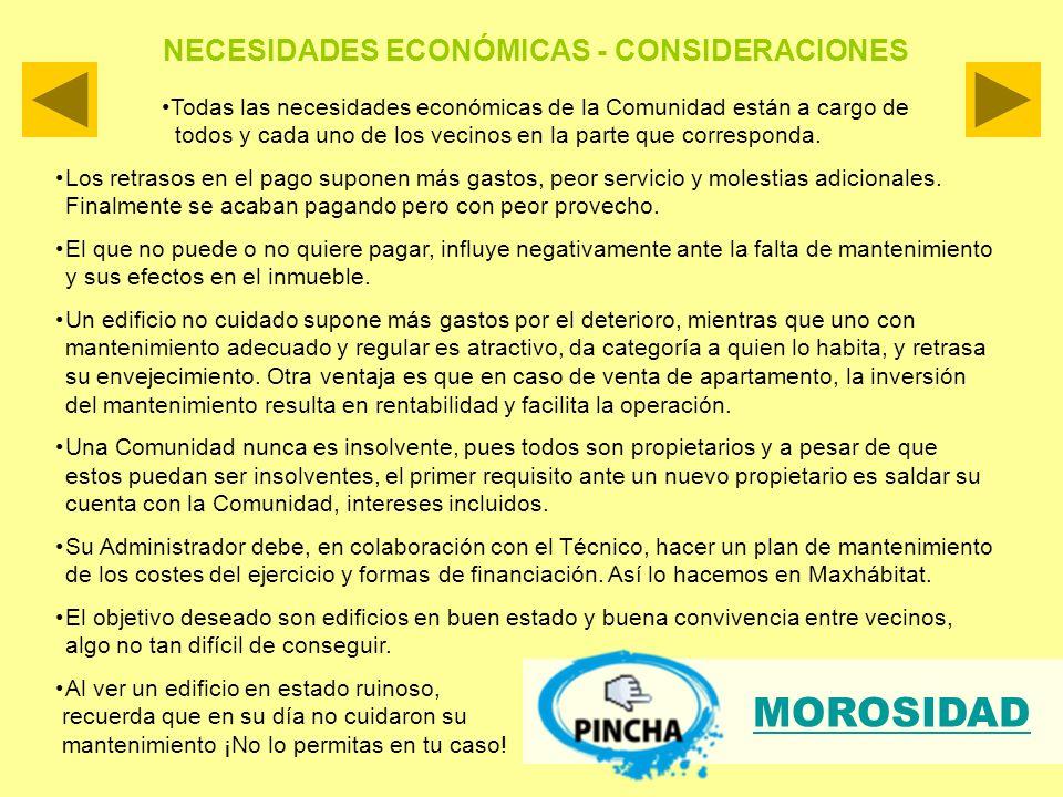 Todas las necesidades económicas de la Comunidad están a cargo de todos y cada uno de los vecinos en la parte que corresponda.