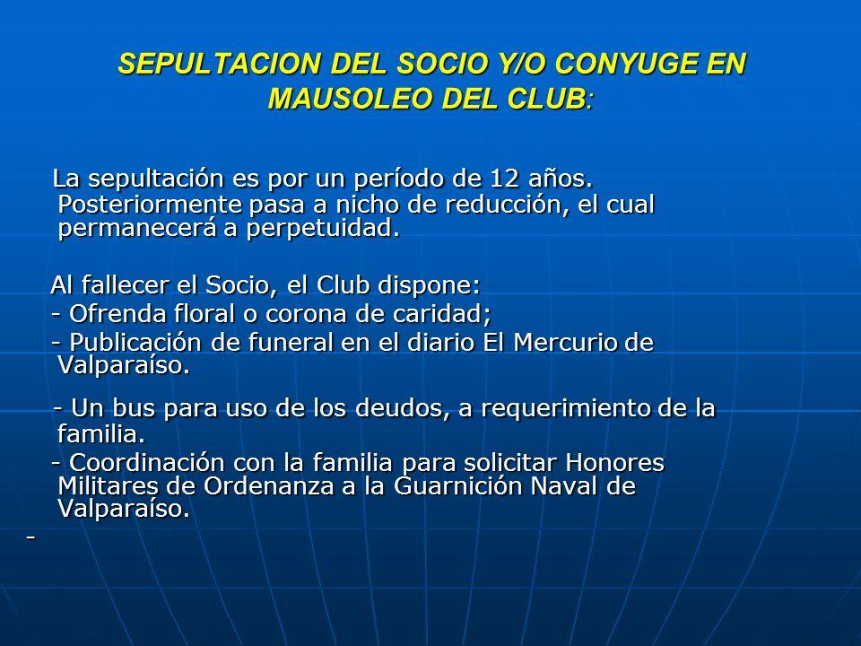 SEPULTACION DEL SOCIO Y/O CONYUGE EN MAUSOLEO DEL CLUB: La sepultación es por un período de 12 años. Posteriormente pasa a nicho de reducción, el cual