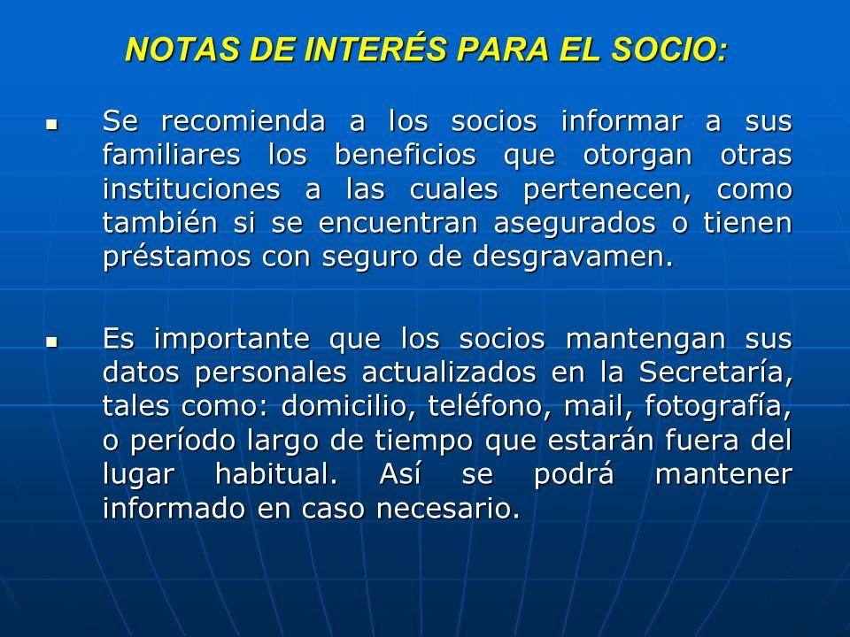 NOTAS DE INTERÉS PARA EL SOCIO: Se recomienda a los socios informar a sus familiares los beneficios que otorgan otras instituciones a las cuales perte