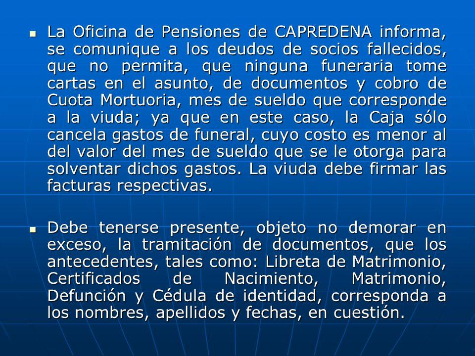 La Oficina de Pensiones de CAPREDENA informa, se comunique a los deudos de socios fallecidos, que no permita, que ninguna funeraria tome cartas en el