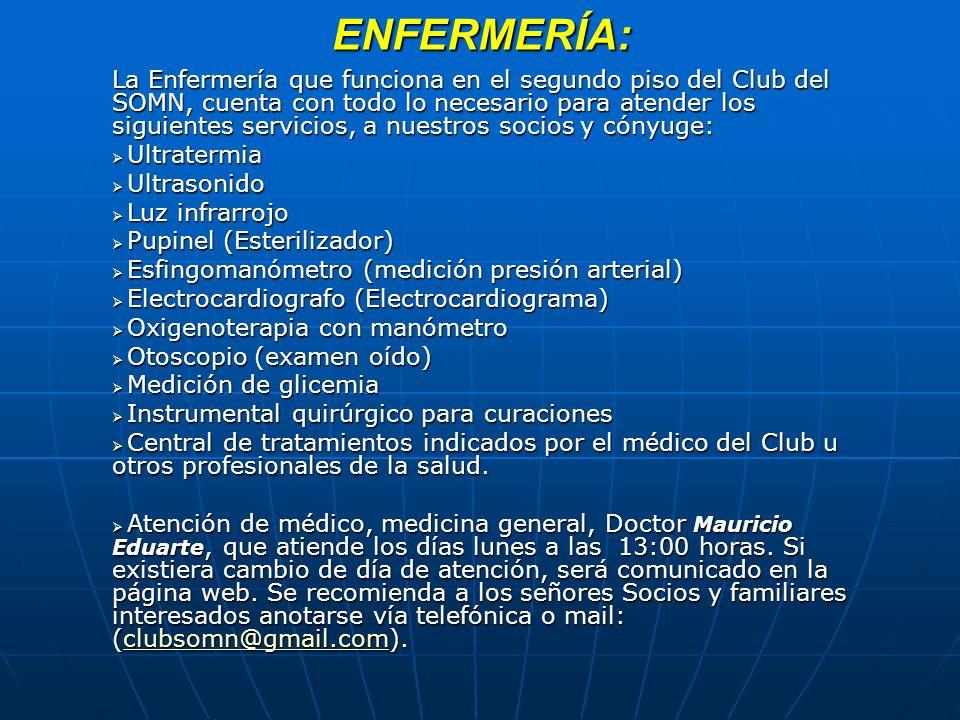 ENFERMERÍA: La Enfermería que funciona en el segundo piso del Club del SOMN, cuenta con todo lo necesario para atender los siguientes servicios, a nue