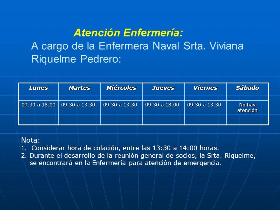Atención Enfermería: A cargo de la Enfermera Naval Srta. Viviana Riquelme Pedrero: LunesMartesMiércolesJuevesViernesSábado 09:30 a 18:00 09:30 a 13:30