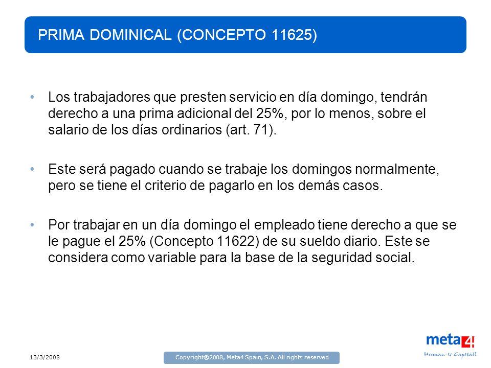 13/3/2008Copyright®2008, Meta4 Spain, S.A. All rights reserved PRIMA DOMINICAL (CONCEPTO 11625) Los trabajadores que presten servicio en día domingo,