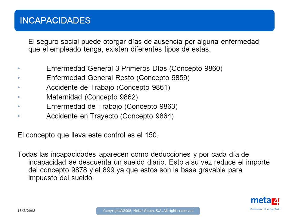 13/3/2008Copyright®2008, Meta4 Spain, S.A. All rights reserved INCAPACIDADES El seguro social puede otorgar días de ausencia por alguna enfermedad que