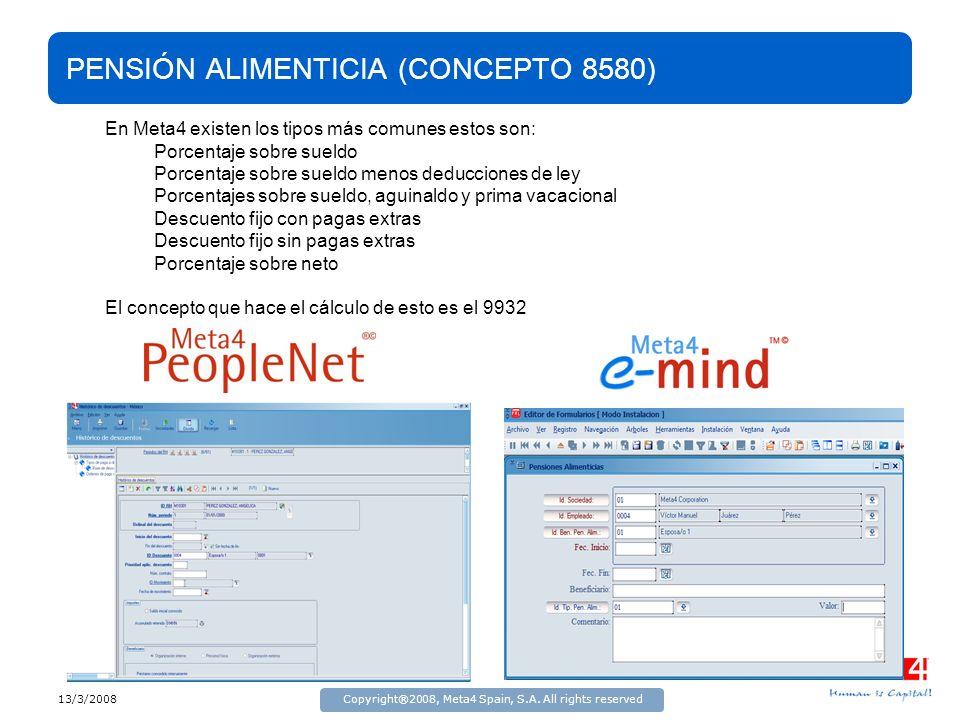 13/3/2008Copyright®2008, Meta4 Spain, S.A. All rights reserved PENSIÓN ALIMENTICIA (CONCEPTO 8580) En Meta4 existen los tipos más comunes estos son: P