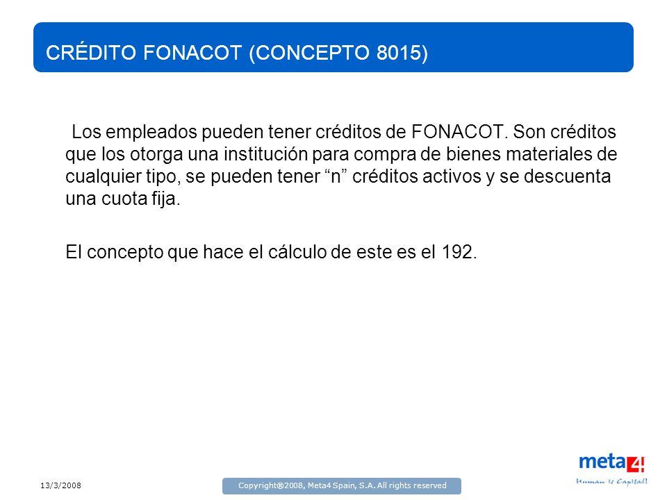 13/3/2008Copyright®2008, Meta4 Spain, S.A. All rights reserved CRÉDITO FONACOT (CONCEPTO 8015) Los empleados pueden tener créditos de FONACOT. Son cré