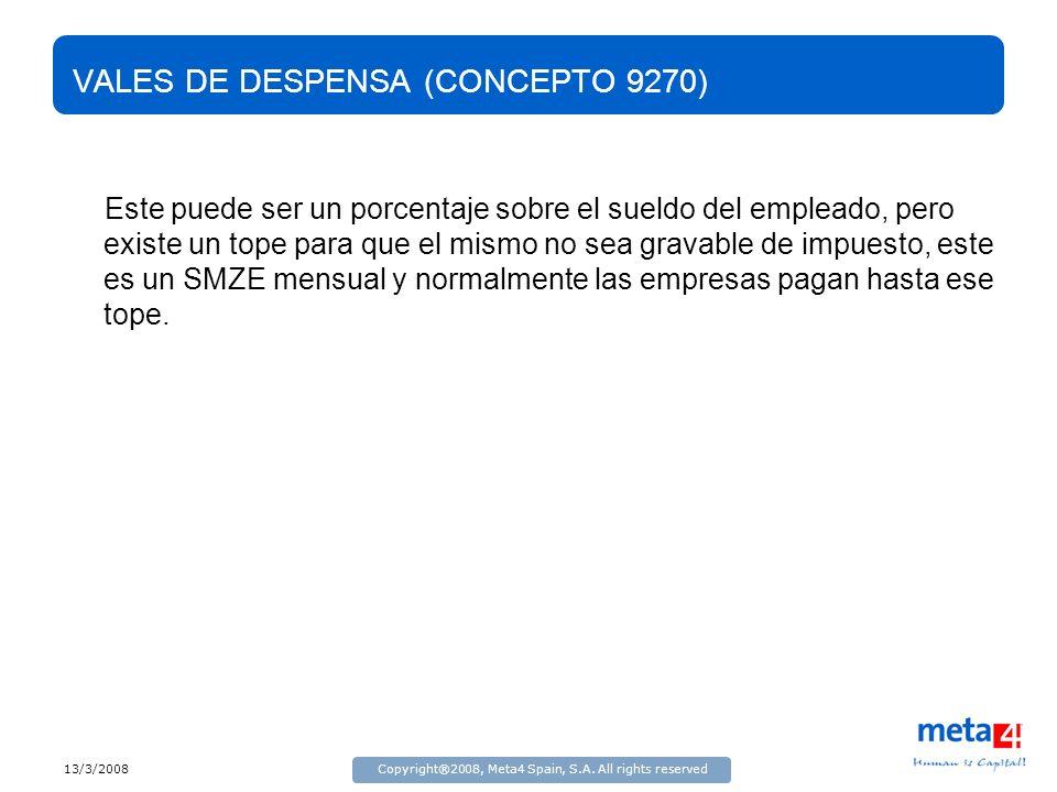 13/3/2008Copyright®2008, Meta4 Spain, S.A. All rights reserved VALES DE DESPENSA (CONCEPTO 9270) Este puede ser un porcentaje sobre el sueldo del empl