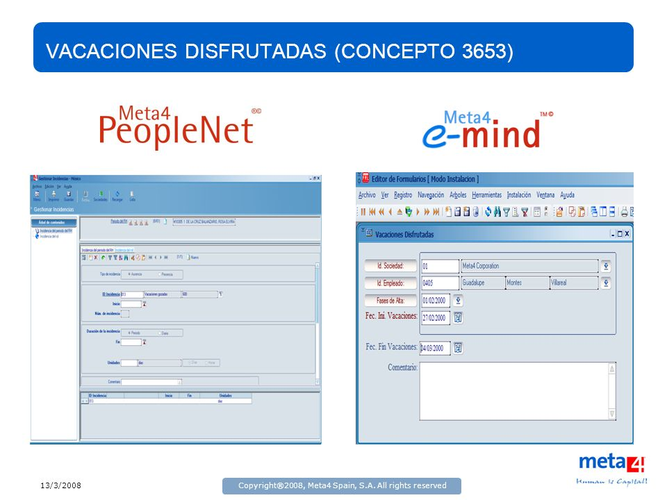 13/3/2008Copyright®2008, Meta4 Spain, S.A. All rights reserved VACACIONES DISFRUTADAS (CONCEPTO 3653)