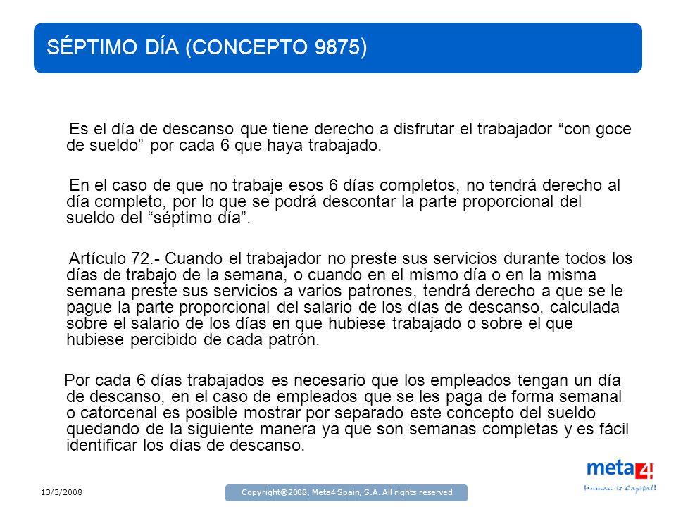 13/3/2008Copyright®2008, Meta4 Spain, S.A. All rights reserved SÉPTIMO DÍA (CONCEPTO 9875 ) Es el día de descanso que tiene derecho a disfrutar el tra