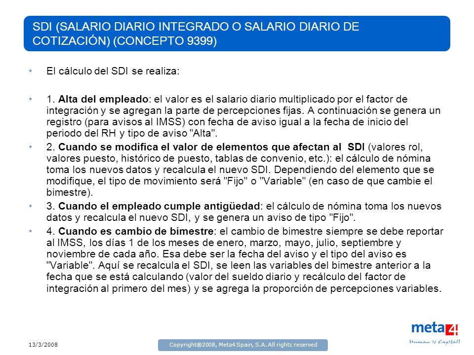 13/3/2008Copyright®2008, Meta4 Spain, S.A. All rights reserved SDI (SALARIO DIARIO INTEGRADO O SALARIO DIARIO DE COTIZACIÓN) (CONCEPTO 9399) El cálcul