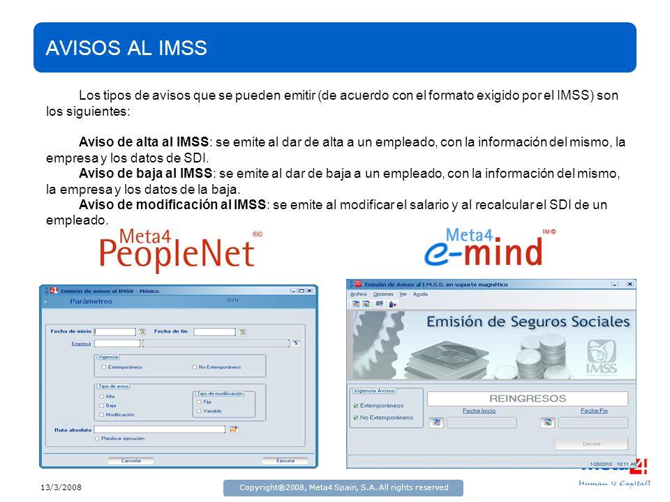 13/3/2008Copyright®2008, Meta4 Spain, S.A. All rights reserved AVISOS AL IMSS Los tipos de avisos que se pueden emitir (de acuerdo con el formato exig