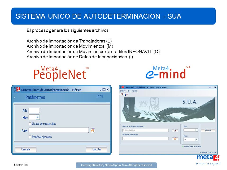 13/3/2008Copyright®2008, Meta4 Spain, S.A. All rights reserved SISTEMA UNICO DE AUTODETERMINACION - SUA El proceso genera los siguientes archivos: Arc