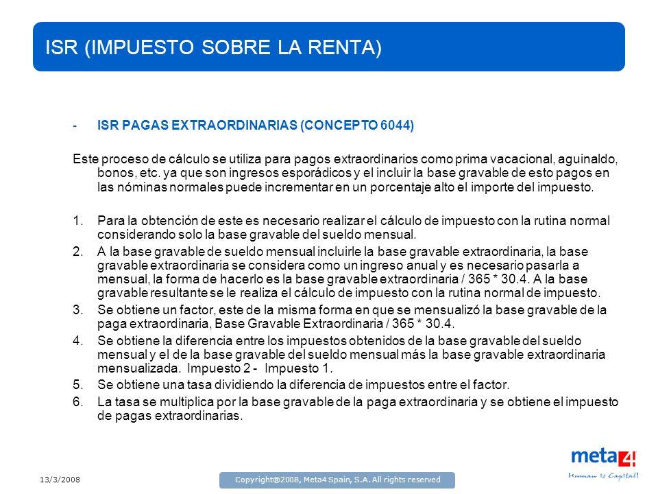 13/3/2008Copyright®2008, Meta4 Spain, S.A. All rights reserved ISR (IMPUESTO SOBRE LA RENTA) -ISR PAGAS EXTRAORDINARIAS (CONCEPTO 6044) Este proceso d