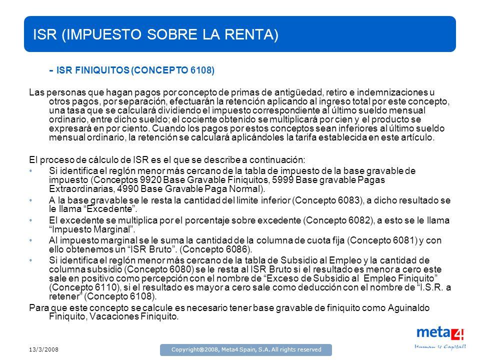 13/3/2008Copyright®2008, Meta4 Spain, S.A. All rights reserved ISR (IMPUESTO SOBRE LA RENTA) - ISR FINIQUITOS (CONCEPTO 6108) Las personas que hagan p