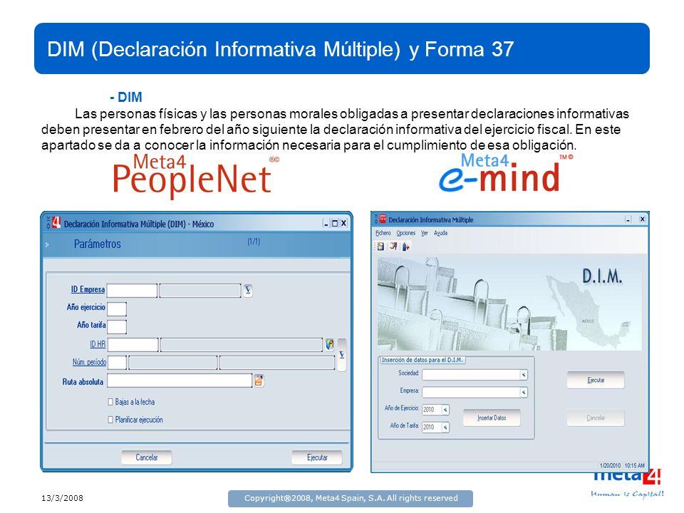 13/3/2008Copyright®2008, Meta4 Spain, S.A. All rights reserved DIM (Declaración Informativa Múltiple) y Forma 37 - DIM Las personas físicas y las pers