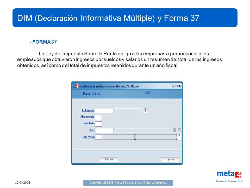 13/3/2008Copyright®2008, Meta4 Spain, S.A. All rights reserved DIM ( Declaración Informativa Múltiple) y Forma 37 - FORMA 37 La Ley del Impuesto Sobre
