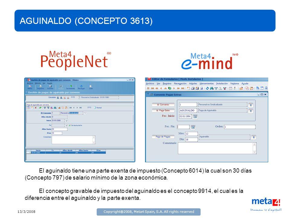 13/3/2008Copyright®2008, Meta4 Spain, S.A. All rights reserved AGUINALDO (CONCEPTO 3613) El aguinaldo tiene una parte exenta de impuesto (Concepto 601