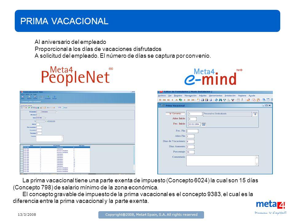 13/3/2008Copyright®2008, Meta4 Spain, S.A. All rights reserved PRIMA VACACIONAL La prima vacacional tiene una parte exenta de impuesto (Concepto 6024)