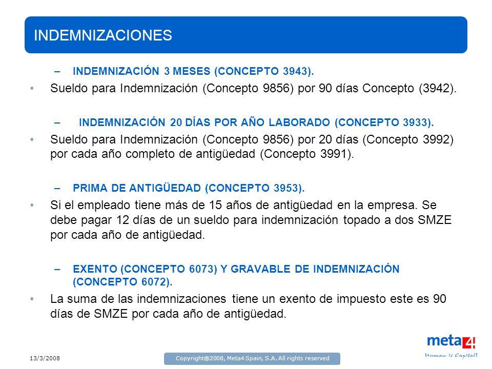 13/3/2008Copyright®2008, Meta4 Spain, S.A. All rights reserved INDEMNIZACIONES –INDEMNIZACIÓN 3 MESES (CONCEPTO 3943). Sueldo para Indemnización (Conc