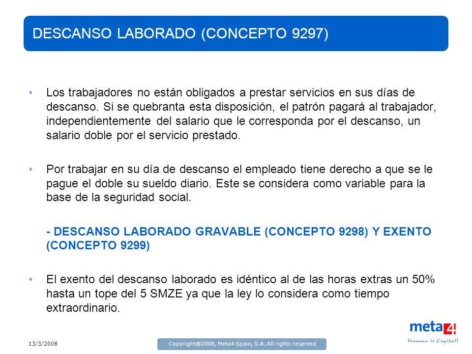 13/3/2008Copyright®2008, Meta4 Spain, S.A. All rights reserved DESCANSO LABORADO (CONCEPTO 9297) Los trabajadores no están obligados a prestar servici