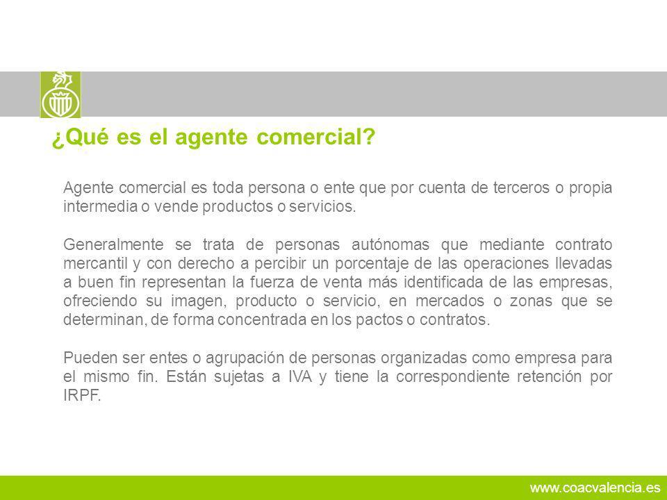 www.coacvalencia.es 19 Agente comercial es toda persona o ente que por cuenta de terceros o propia intermedia o vende productos o servicios. Generalme