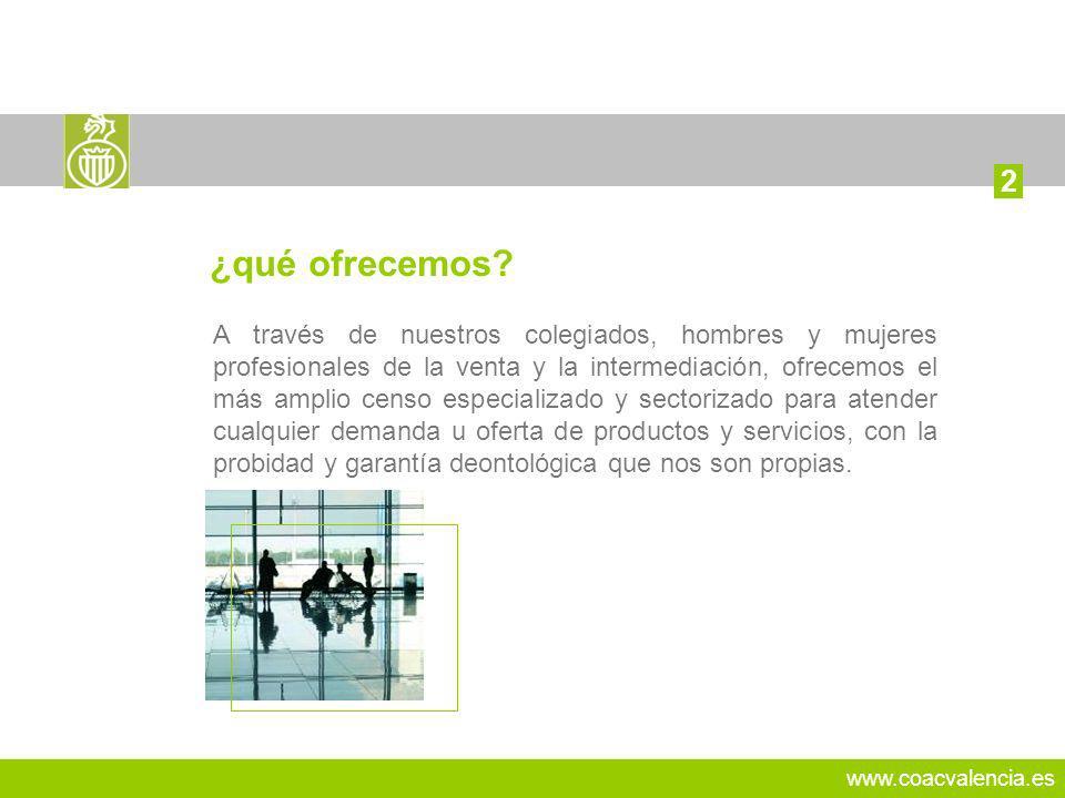 www.coacvalencia.es A través de nuestros colegiados, hombres y mujeres profesionales de la venta y la intermediación, ofrecemos el más amplio censo es