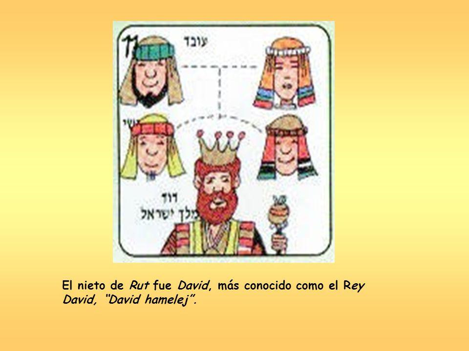 El nieto de Rut fue David, más conocido como el Rey David, David hamelej.