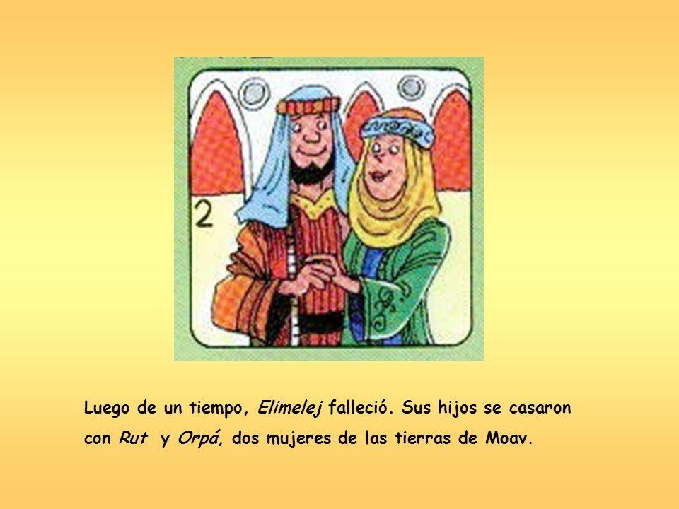 Luego de un tiempo, Elimelej falleció. Sus hijos se casaron con Rut y Orpá, dos mujeres de las tierras de Moav.