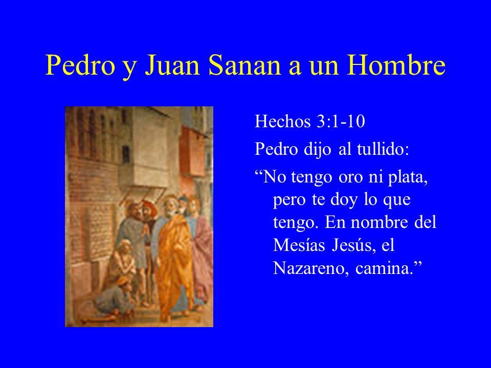Pedro y Juan Sanan a un Hombre Hechos 3:1-10 Pedro dijo al tullido: No tengo oro ni plata, pero te doy lo que tengo. En nombre del Mesías Jesús, el Na
