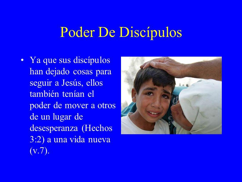 Poder De Discípulos Ya que sus discípulos han dejado cosas para seguir a Jesús, ellos también tenían el poder de mover a otros de un lugar de desesper