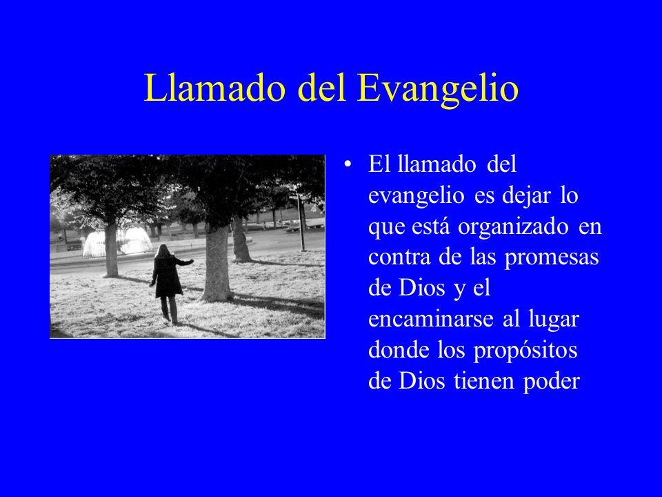 Llamado del Evangelio El llamado del evangelio es dejar lo que está organizado en contra de las promesas de Dios y el encaminarse al lugar donde los p