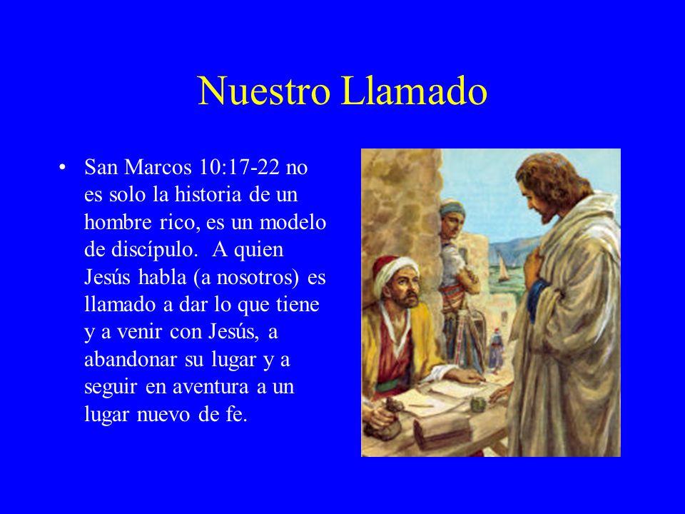 Nuestro Llamado San Marcos 10:17-22 no es solo la historia de un hombre rico, es un modelo de discípulo. A quien Jesús habla (a nosotros) es llamado a
