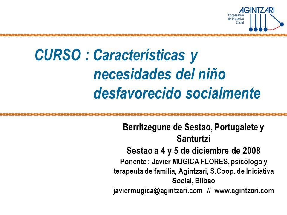 CURSO : Características y necesidades del niño desfavorecido socialmente Berritzegune de Sestao, Portugalete y Santurtzi Sestao a 4 y 5 de diciembre d