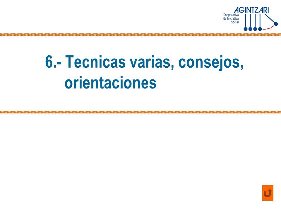 6.- Tecnicas varias, consejos, orientaciones