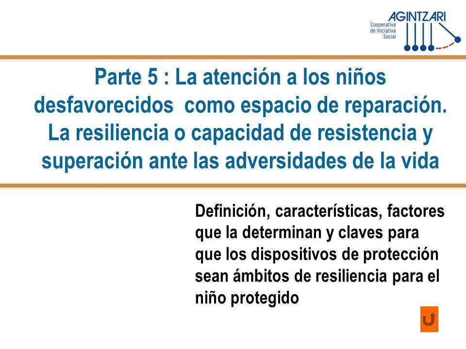 Parte 5 : La atención a los niños desfavorecidos como espacio de reparación. La resiliencia o capacidad de resistencia y superación ante las adversida
