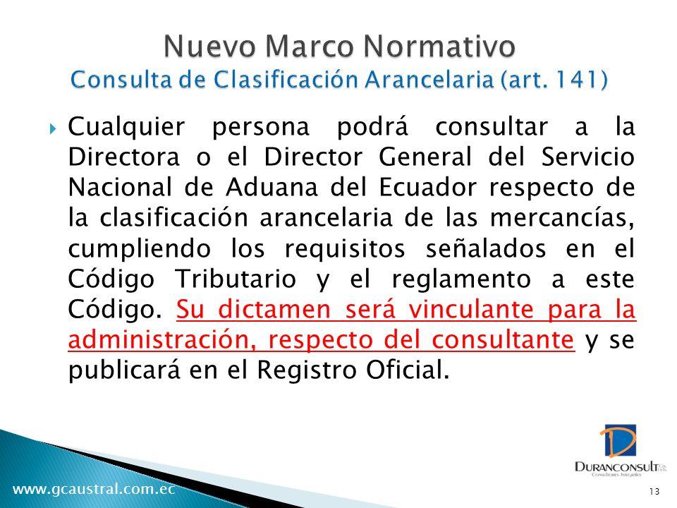 www.gcaustral.com.ec Cualquier persona podrá consultar a la Directora o el Director General del Servicio Nacional de Aduana del Ecuador respecto de la clasificación arancelaria de las mercancías, cumpliendo los requisitos señalados en el Código Tributario y el reglamento a este Código.