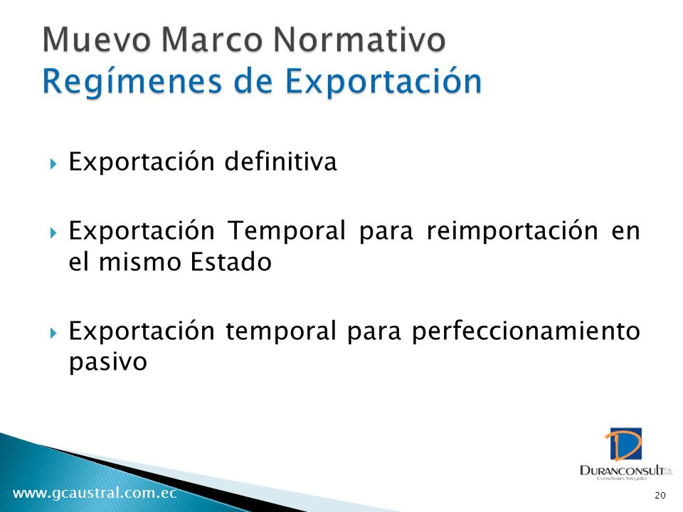 www.gcaustral.com.ec Exportación definitiva Exportación Temporal para reimportación en el mismo Estado Exportación temporal para perfeccionamiento pasivo 20