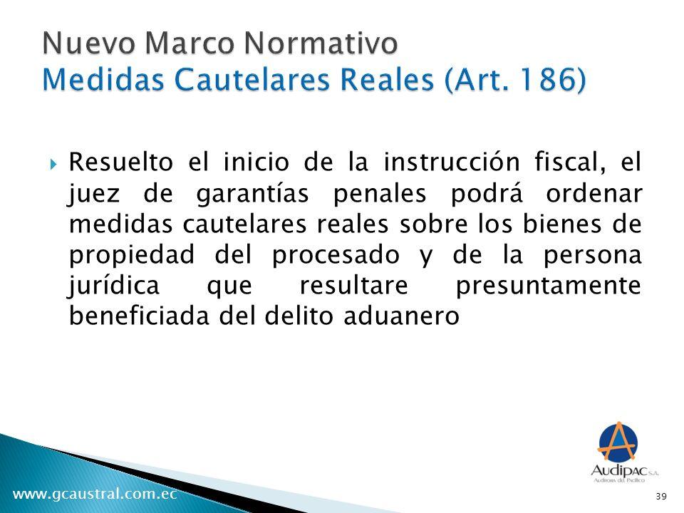 www.gcaustral.com.ec Resuelto el inicio de la instrucción fiscal, el juez de garantías penales podrá ordenar medidas cautelares reales sobre los biene