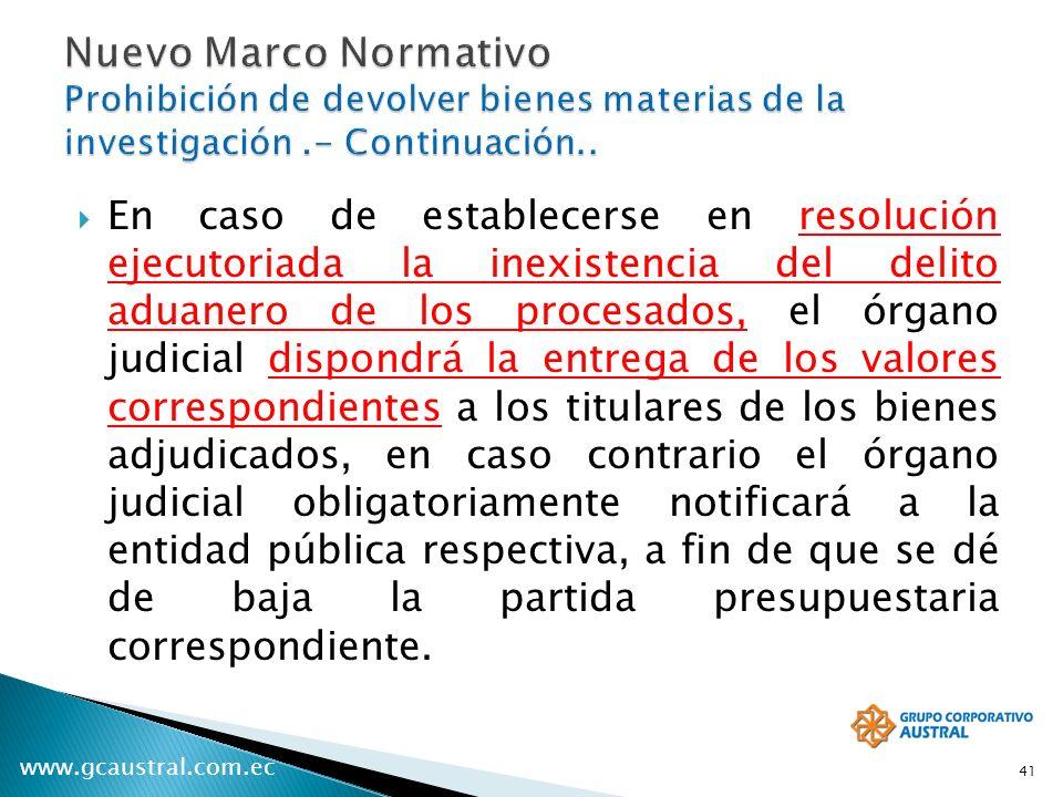 www.gcaustral.com.ec En caso de establecerse en resolución ejecutoriada la inexistencia del delito aduanero de los procesados, el órgano judicial disp