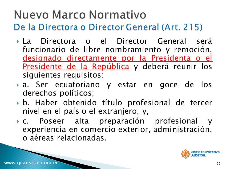 www.gcaustral.com.ec La Directora o el Director General será funcionario de libre nombramiento y remoción, designado directamente por la Presidenta o