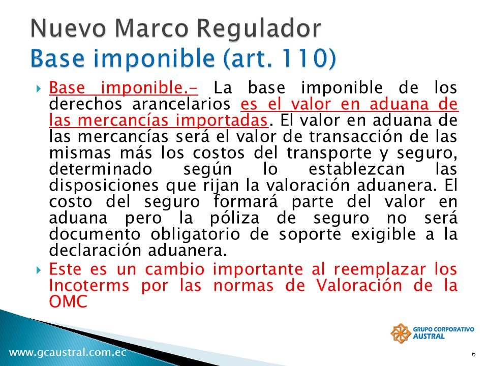 www.gcaustral.com.ec Base imponible.- La base imponible de los derechos arancelarios es el valor en aduana de las mercancías importadas. El valor en a
