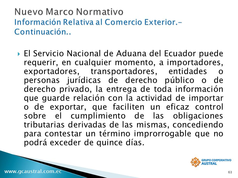 www.gcaustral.com.ec El Servicio Nacional de Aduana del Ecuador puede requerir, en cualquier momento, a importadores, exportadores, transportadores, e