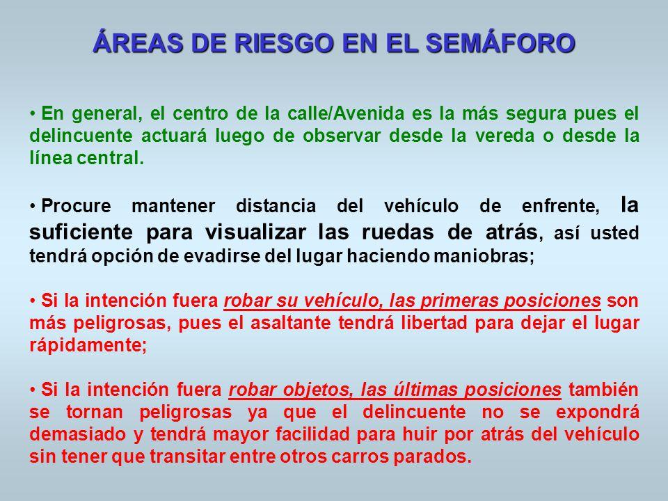 ÁREAS DE RIESGO EN EL SEMÁFORO En general, el centro de la calle/Avenida es la más segura pues el delincuente actuará luego de observar desde la vered