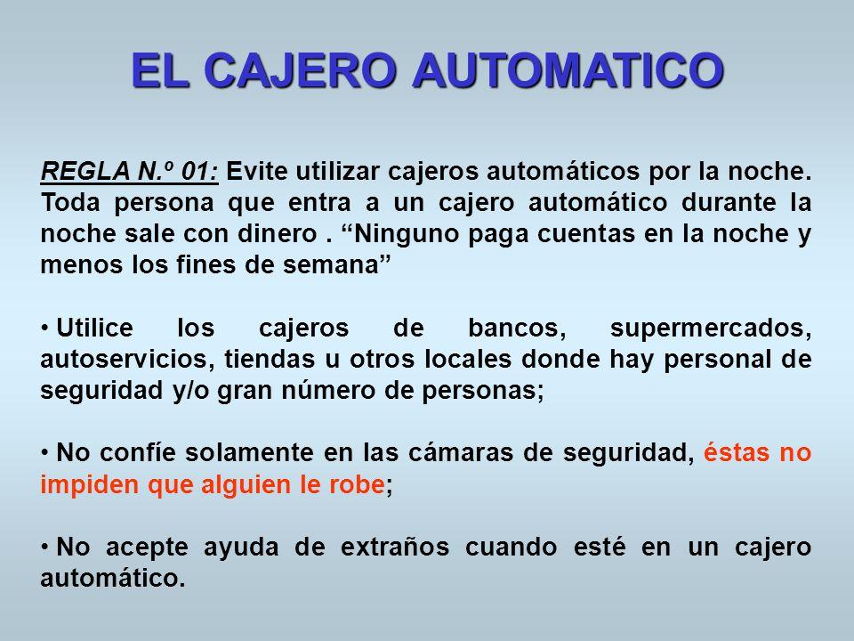 EL CAJERO AUTOMATICO REGLA N.º 01: Evite utilizar cajeros automáticos por la noche. Toda persona que entra a un cajero automático durante la noche sal