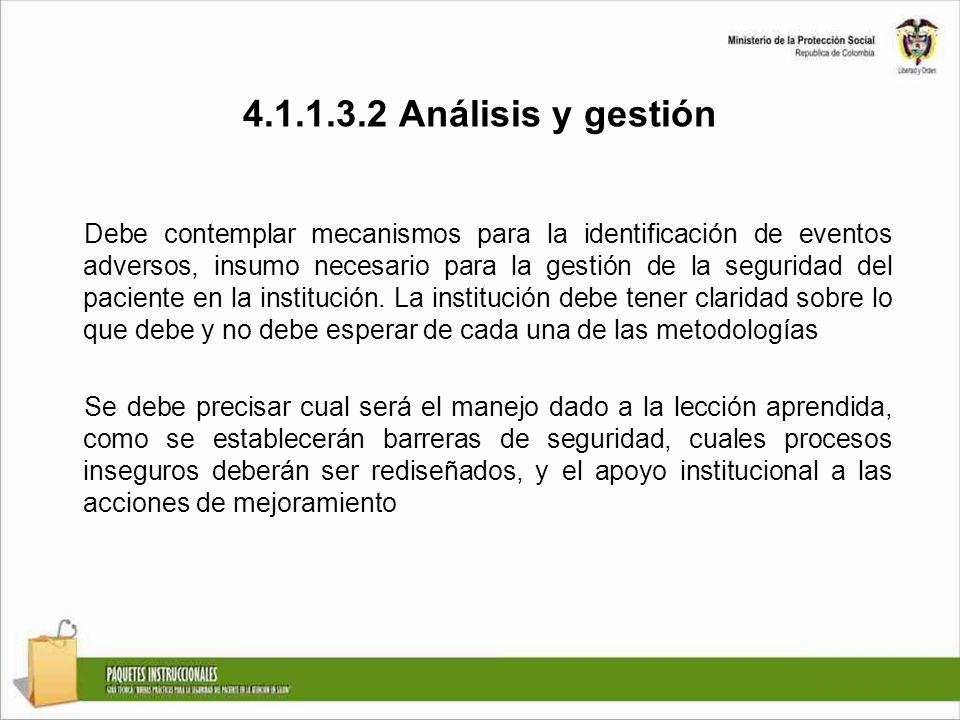 4.1.1.3.2 Análisis y gestión Debe contemplar mecanismos para la identificación de eventos adversos, insumo necesario para la gestión de la seguridad del paciente en la institución.