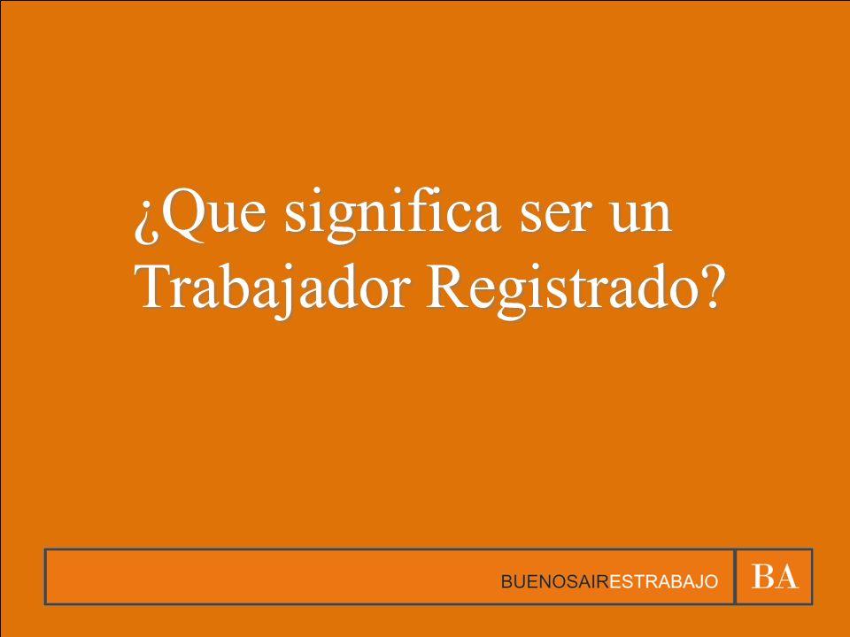 ¿Que significa ser un Trabajador Registrado?