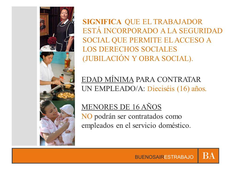 EDAD MÍNIMA PARA CONTRATAR UN EMPLEADO/A: D ieciséis (16) años. MENORES DE 16 AÑOS NO podrán ser contratados como empleados en el servicio doméstico.