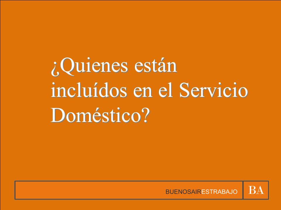 ¿Quienes están incluídos en el Servicio Doméstico?